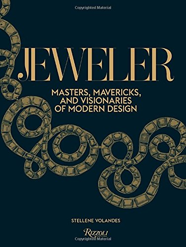 Jeweler: Masters, Mavericks, and Visionaries of Modern Design