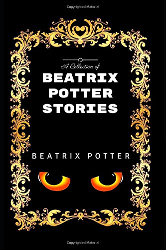 A Collection of Beatrix Potter Stories: By Beatrix Potter - Illustrated