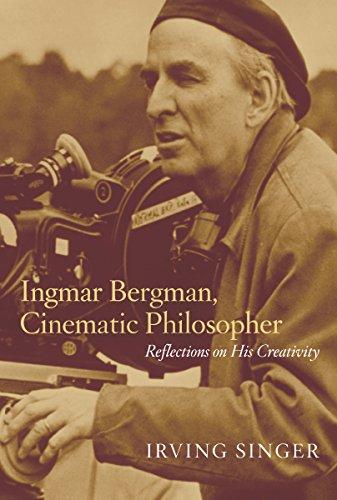Ingmar Bergman, Cinematic Philosopher: Reflections on His Creativity (The Irving Singer Library)
