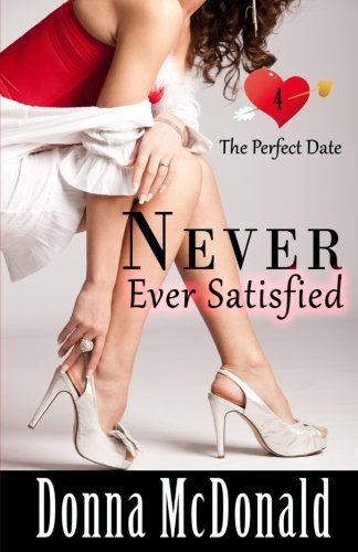 Never Ever Satisfied (The Perfect Date) (Volume 4)